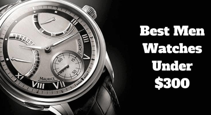 Best Men Watches Under $300